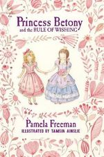 Princess Betony and the Rule of Wishing - Pamela Freeman