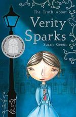 The Truth about Verity Sparks : CBCA's Notable Australian Children's Books for Younger Readers 2012  - Susan Green