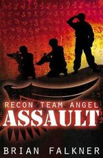 Assault : Recon Team Angel Series : Book 1 - Brian Falkner