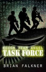 Recon Team Angel : Task Force : Book 2 - Brian Falkner