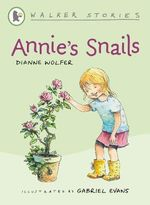 Walker Stories : Annie's Snails - Dianne Wolfer
