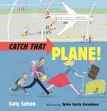 Catch That Plane! - Sally Sutton