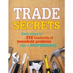 Trade Secrets : Easy Ways to Fix Hundreds of Household Problems Like a Professional - Reader's Digest