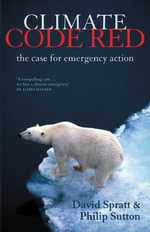 Climate Code Red : the case for emergency action - David Spratt
