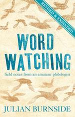 Wordwatching : field notes from an amateur philologist - Julian Burnside