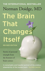 The Brain That Changes Itself : stories of personal triumph from the frontiers of brain science - MD, Norman Doidge