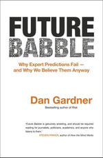 Future Babble : why expert predictions are wrong -- and why we believe them anyway - Dan Gardner