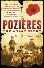 Pozieres : the Anzac story - Scott Bennett