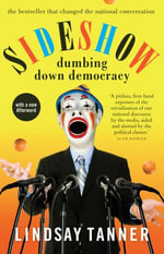 Sideshow : dumbing down democracy - Lindsay Tanner