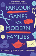 Parlour Games for Modern Families - Myfanwy Jones