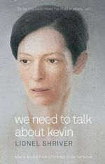 We Need to Talk About Kevin : Movie Tie-In Edition - Lionel Shriver