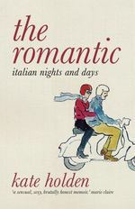 The Romantic : Italian Nights and Days - Kate Holden