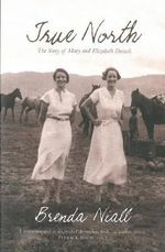 True North : The Story of Mary and Elizabeth Durack - Brenda Niall
