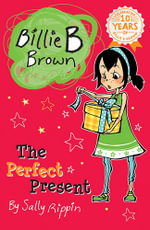 The Perfect Present : Billie B Brown Series : Book 7 - Sally Rippin