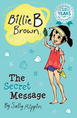 The Secret Message : Billie B Brown Series : Book 8 - Sally Rippin