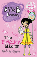 The Birthday Mix-Up : Billie B Brown Series : Book 10 - Sally Rippin