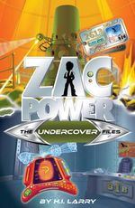 Zac Power : The Undercover Files :  The Special Files : Book 5 - H. I. Larry