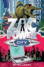 Zac Power - the City Files : The City Files - H. I. Larry