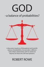 GOD - a Balance of Probabilities? - Robert Rowe