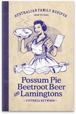Possum Pie Beetroot Beer And Lamingtons : Australian Family Recipes 1868-1950 - Victoria Heywood