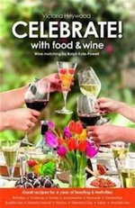 Celebrate! with Food and Wine : Great Recipes for a Year of Feasting and Festivities - Victoria Heywood