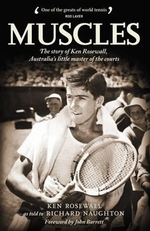 Muscles : The Story of Ken Rosewall, Australia's Little Master of the Courts - Richard Naughton