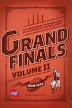 Grand Finals : The Stories Behind the Premier Teams of the Victorian Football League: v. ii - 1939-1978