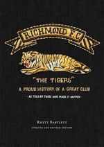 Richmond Football Club The Tigers A Century of League Foot Ball - Rhett Bartlett