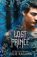 The Lost Prince : The Iron Fey : Call of the Forgotten Series : Book 1 - Julie Kagawa