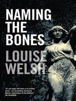 Naming the Bones - Louise Welsh