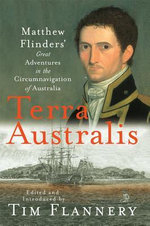 Terra Australis : Matthew Flinders' Great Adventures in the Circumnavigation of Australia - Matthew Flinders