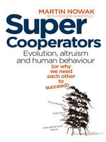Supercooperators : Evolution, Altruism and Human Behaviour (or why we need each other to succeed) - Martin Nowak