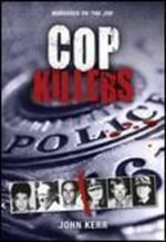 Cop Killers : WILKINSON PUBLISHING - John Kerr