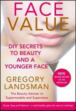 Face Value New & Revised Edition : DIY Secrets to Beauty and a Younger Face - Gregory Landsman