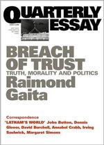 Quarterly Essay 16 Breach of Trust : Truth, Morality and Politics - Raimond Gaita