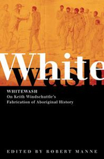 Whitewash : On Keith Windschuttle's Fabrication of Aboriginal History