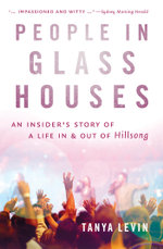 People in Glass Houses : An insider's story of a life in and out of Hillsong - Tanya Levin