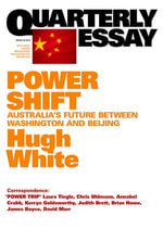 Quarterly Essay 39 Power Shift : Australia's Future Between Washington and Beijing - Hugh White
