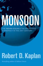Monsoon : The Indian Ocean and the Battle for Supremacy in the 21st Century - Robert D. Kaplan
