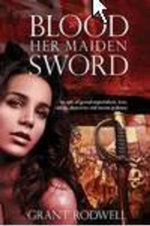 Blood Her Maiden Sword - Grant Rodwell