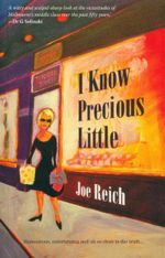 I Know Precious Little : Humourous, Entertaining and Oh So Close To The Truth... - Joe Reich