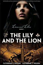 The Lily and the Lion : Lions and Lilies - Catherine A. Wilson