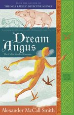 Dream Angus : The Celtic God Of Dreams - Alexander McCall Smith