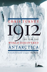 1912 : The Year the World Discovered Antarctica - Chris Turney