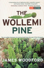 The Wollemi Pine : The Incredible Discovery of a Living Fossil From the Age of the Dinosaurs - James Woodford
