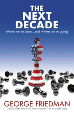The Next Decade  :  Where We've Been... and Where We're Going - George Friedman