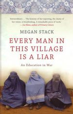 Every Man in This Village is a Liar : An Education in War - Megan Stack