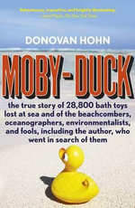 Moby-Duck : The True Story of 28,800 Bath Toys Lost at Sea and of the Beachcombers, Oceanographers, Environmentalists, and Fools, Including the Author, Who Went in Search of Them - Donovan Hohn