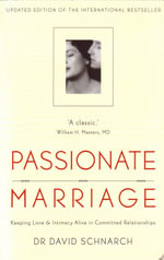Passionate Marriage : Keeping Love and Intimacy Alive in Committed Relationships - David Schnarch