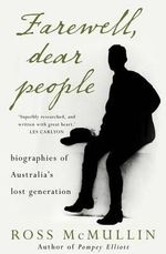 Farewell, Dear People : Biographies of Australia's Lost Generation - Ross McMullin